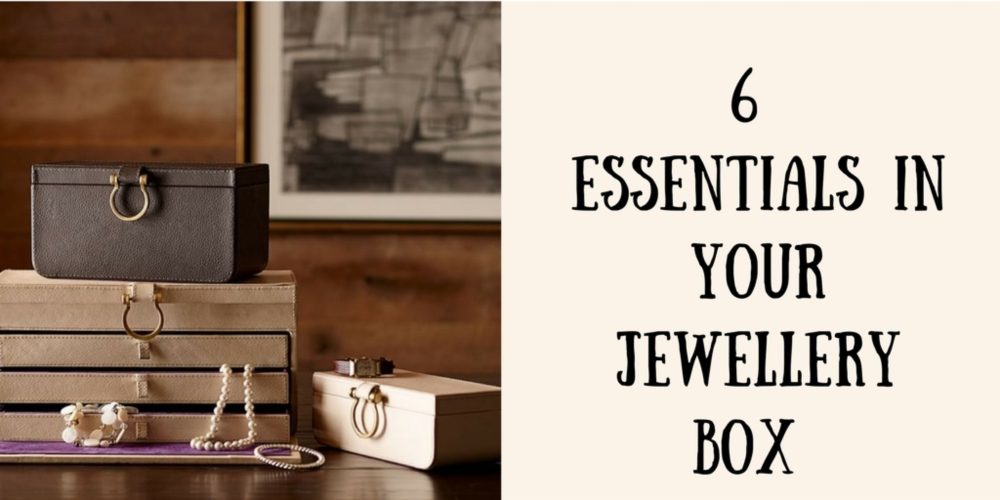 6 Essentials In Your Jewellery Box.