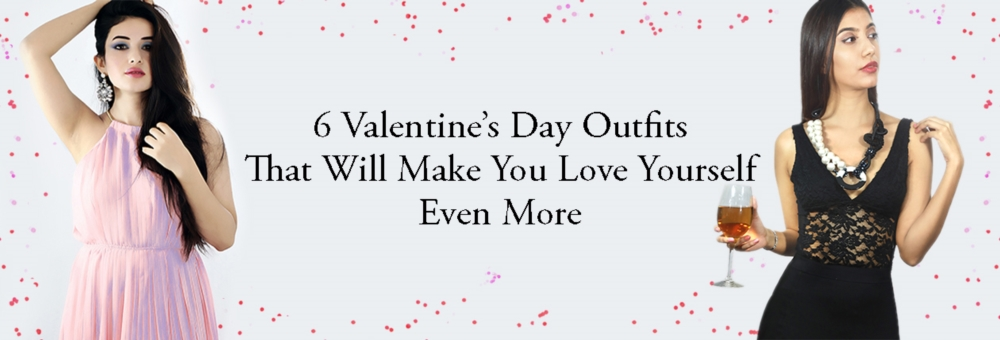 6 Valentine's Day Outfits will make you Love yourself even more.